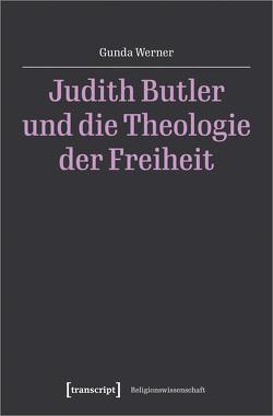 Judith Butler und die Theologie der Freiheit von Werner,  Gunda