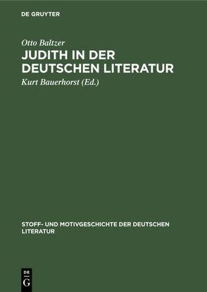 Judith in der deutschen Literatur von Baltzer,  Otto, Bauerhorst,  Kurt