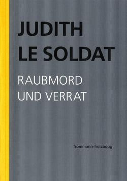 Judith Le Soldat: Werkausgabe / Band 3: Raubmord und Verrat von Gsell,  Monika, Judith Le Soldat-Stiftung, Le Soldat,  Judith