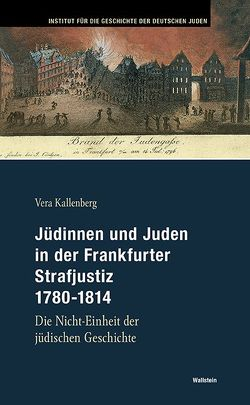 Jüdinnen und Juden in der Frankfurter Strafjustiz 1780-1814 von Kallenberg,  Vera