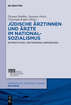 Jüdische Ärztinnen und Ärzte im Nationalsozialismus von Beddies,  Thomas, Doetz,  Susanne, Kopke,  Christoph