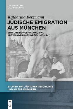 Jüdische Emigration aus München von Bergmann,  Katharina