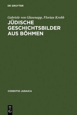 Jüdische Geschichtsbilder aus Böhmen von Glasenapp,  Gabriele von, Krobb,  Florian