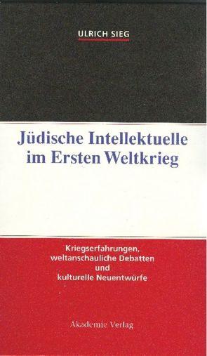 Jüdische Intellektuelle im Ersten Weltkrieg von Sieg,  Ulrich