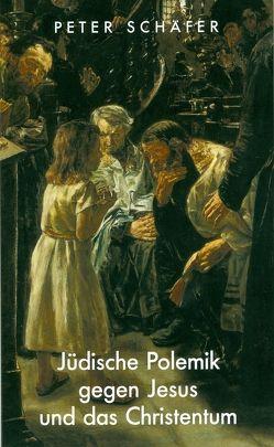 Jüdische Polemik gegen Jesus und das Christentum von Schaefer,  Peter