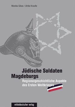 Jüdische Soldaten Magdeburgs von Gibas,  Monika, Krauße,  Ulrike