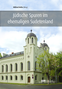 Jüdische Spuren im ehemaligen Sudetenland von Heller,  Prof. Dr. Wilfried