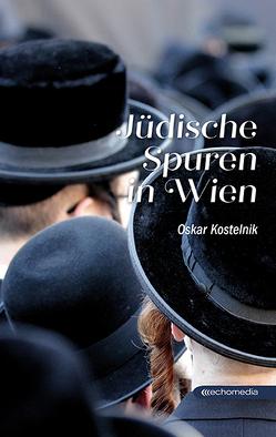 Jüdische Spuren in Wien von Kostelnik,  Oskar