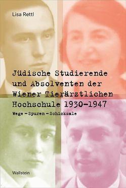 Jüdische Studierende und Absolventen der Wiener Tierärztlichen Hochschule 1930 -1947 von Rettl,  Lisa