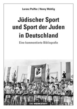 Jüdischer Sport und Sport der Juden in Deutschland von Peiffer,  Lorenz, Wahlig,  Henry