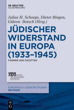 Jüdischer Widerstand in Europa (1933-1945) von Bingen,  Dieter, Botsch,  Gideon, Schoeps,  Julius H.
