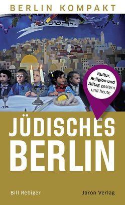 Jüdisches Berlin von Rebiger,  Bill