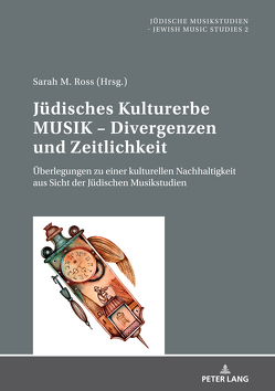 Jüdisches Kulturerbe MUSIK – Divergenzen und Zeitlichkeit von Ross,  Sarah M.