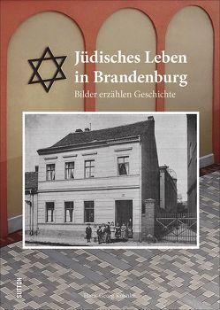 Jüdisches Leben in Brandenburg von Kohnke,  Hans-Georg, Stadt Brandenburg an der Havel Büro der Oberbürgermeisterin,  NN