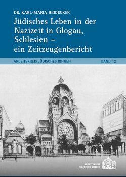 Jüdisches Leben in der Nazizeit in Glogau, Schlesien – ein Zeitzeugenbericht von Dr. Heidecker,  Karl-Maria