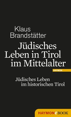 Jüdisches Leben in Tirol im Mittelalter von Brandstätter,  Klaus