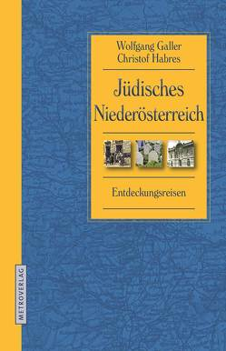 Jüdisches Niederösterreich von Galler,  Wolfgang, Habres,  Christof