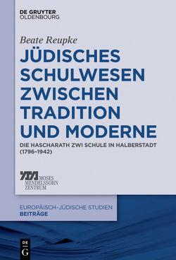 Jüdisches Schulwesen zwischen Tradition und Moderne von Reupke,  Beate