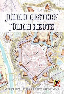 Jülich gestern – Jülich heute von Bürgerbeirat Historische Festungsstadt Jülich e.V.