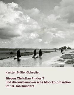 Jürgen Christian Findorff und die kurhannoversche Moorkolonisation im 18. Jahrhundert von Müller-Scheeßel,  Karsten