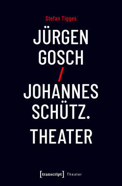 Jürgen Gosch/Johannes Schütz. Theater von Tigges,  Stefan