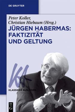 Jürgen Habermas: Faktizität und Geltung von Hiebaum,  Christian, Koller,  Peter