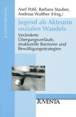 Jugend als Akteurin sozialen Wandels von Pohl,  Axel, Stauber,  Barbara, Walther,  Andreas