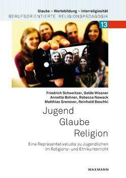 Jugend – Glaube – Religion von Bohner,  Annette, Boschki,  Reinhold, Gronover,  Matthias, Nowack,  Rebecca, Schweitzer,  Friedrich, Wissner,  Golde