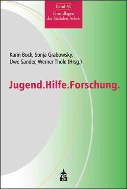 Jugend.Hilfe.Forschung. von Bock,  Karin, Grabowsky,  Sonja, Sander,  Uwe, Thole,  Werner