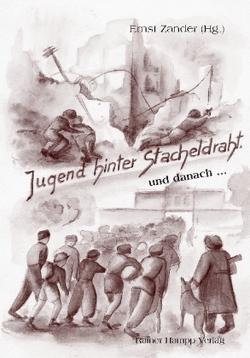 Jugend hinter Stacheldraht … und danach … von Zander,  Ernst