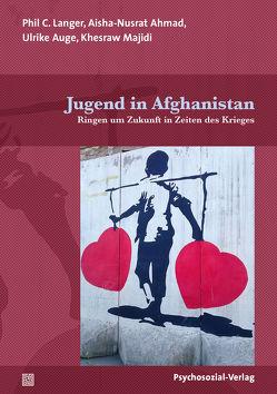 Jugend in Afghanistan von Ahmad,  Aisha-Nusrat, Auge,  Ulrike, Langer,  Phil C., Majidi,  Khesraw