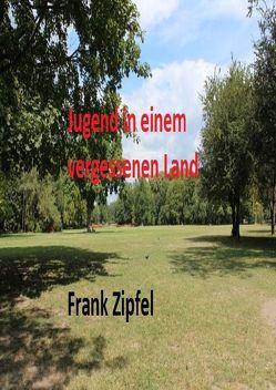 Jugend in einem vergessenen land von Zipfel,  Frank