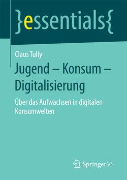 Jugend – Konsum – Digitalisierung von Tully,  Claus
