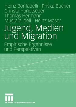 Jugend, Medien und Migration von Bonfadelli,  Heinz, Bucher,  Priska, Hanetseder,  Christa, Hermann,  Thomas, Ideli,  Mustafa, Moser,  Heinz