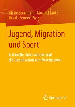 Jugend, Migration und Sport von Burrmann,  Ulrike, Mutz,  Michael, Zender,  Ursula