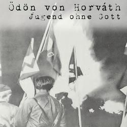 Jugend ohne Gott von Horváth,  Ödön von, Kohfeldt,  Christian, Lübbers,  Julian
