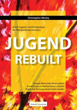 Jugend REBUILT – Durch Jugend- und Firmpastoral die Pfarrgemeinde erneuern von Christopher,  Wesley
