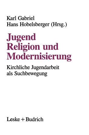 Jugend, Religion und Modernisierung von Gabriel,  Karl, Hobelsberger,  Hans