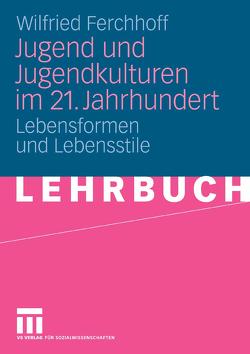 Jugend und Jugendkulturen im 21. Jahrhundert von Ferchhoff,  Wilfried