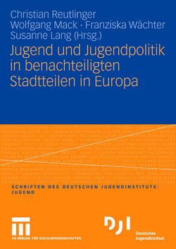 Jugend und Jugendpolitik in benachteiligten Stadtteilen in Europa von Lang,  Susanne, Mack,  Wolfgang, Reutlinger,  Christian, Waechter,  Franziska