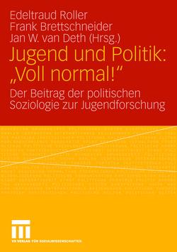 """Jugend und Politik: """"Voll normal!"""" von Bettschneider,  Frank, Roller,  Edeltraud, van Deth,  Jan W."""