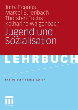 Jugend und Sozialisation von Ecarius,  Jutta, Eulenbach,  Marcel, Fuchs,  Thorsten, Walgenbach,  Katharina