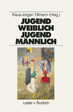 Jugend weiblich — Jugend männlich von Tillmann,  Klaus-Jürgen