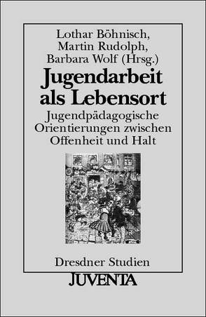 Jugendarbeit als Lebensort von Böhnisch,  Lothar, Rudolph,  Martin, Wolf,  Barbara