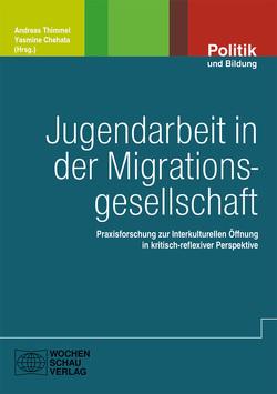 Jugendarbeit in der Migrationsgesellschaft von Chehata,  Yasmine, Thimmel,  Andreas