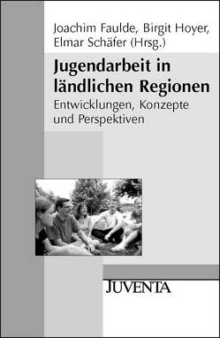 Jugendarbeit in ländlichen Regionen von Faulde,  Joachim, Hoyer,  Birgit, Schäfer,  Elmar