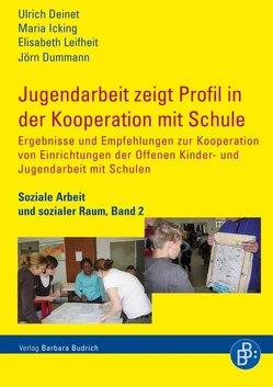 Jugendarbeit zeigt Profil in der Kooperation mit Schule von Deinet,  Ulrich, Dummann,  Jörn, Icking,  Maria, Leifheit,  Elisabeth