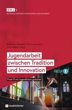 Jugendarbeit zwischen Tradition und Innovation von Haubold,  Katharina, Karcher,  Florian, Niekler,  Lena