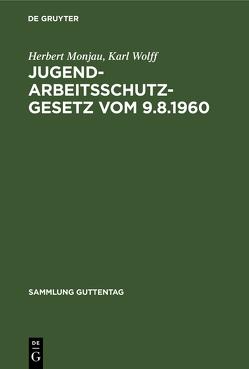Jugendarbeitsschutzgesetz von Monjau,  Herbert, Wolff,  Karl