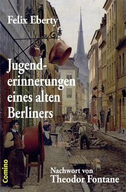 Jugenderinnerungen eines alten Berliners von Bülow,  Joachim von, Eberty,  Felix, Fontane,  Theodor, Graf,  Werner, Hermann,  Georg